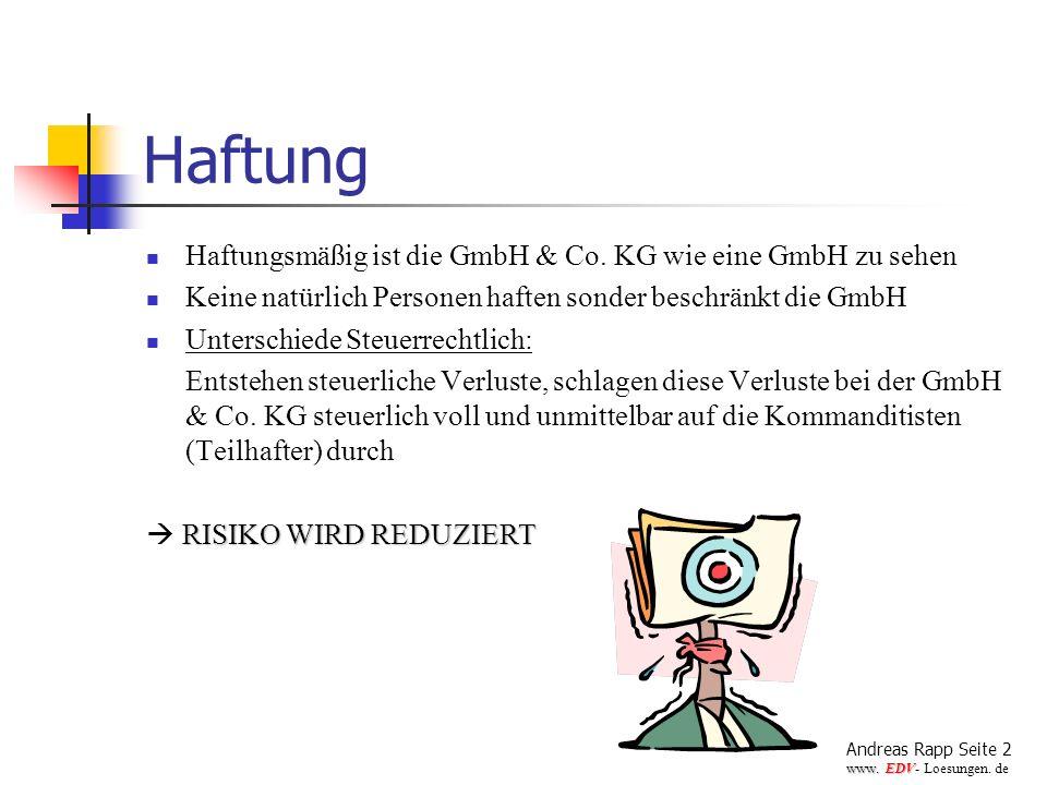 Haftung Haftungsmäßig ist die GmbH & Co. KG wie eine GmbH zu sehen Keine natürlich Personen haften sonder beschränkt die GmbH Unterschiede Steuerrecht