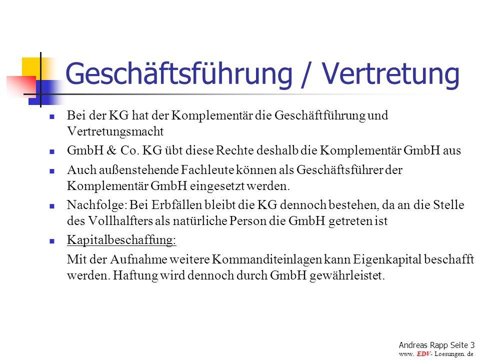 Geschäftsführung / Vertretung Bei der KG hat der Komplementär die Geschäftführung und Vertretungsmacht GmbH & Co. KG übt diese Rechte deshalb die Komp