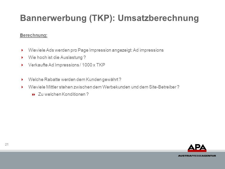 Bannerwerbung (TKP): Umsatzberechnung 21 Berechnung: Wieviele Ads werden pro Page Impression angezeigt: Ad impressions Wie hoch ist die Auslastung .