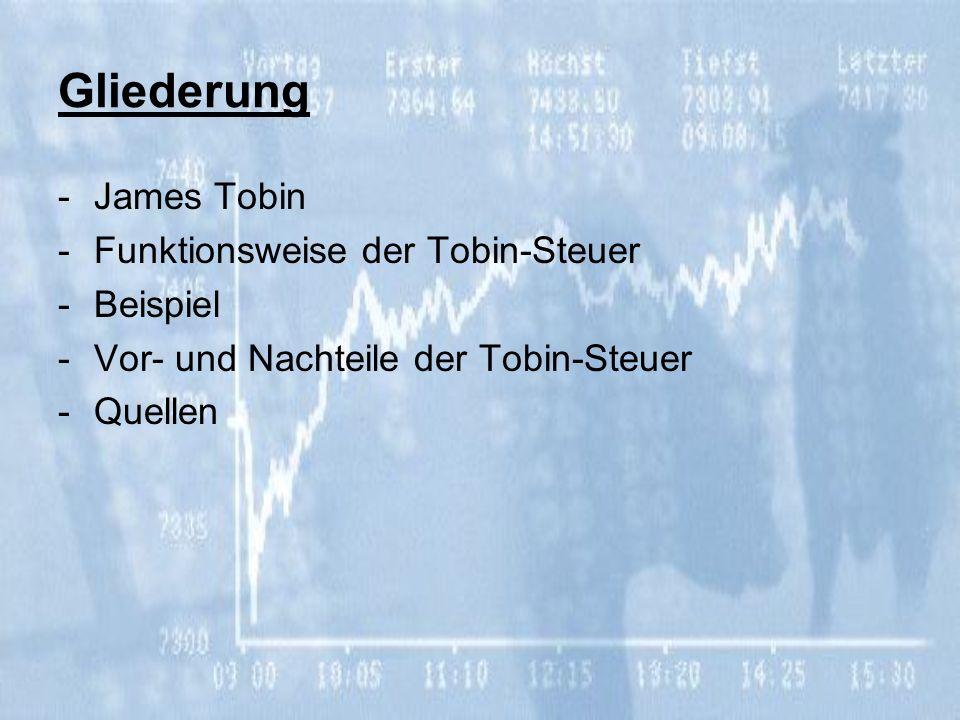 Tobin-Steuer James Tobin -Amerikanischer Wirtschaftswissenschaftler -Erfinder/Namensgeber der Tobin-Steuer -Anhänger des Freihandels -Glaube an das Funktionieren seiner Idee -Einführung der Steuer sei jedoch illusorisch