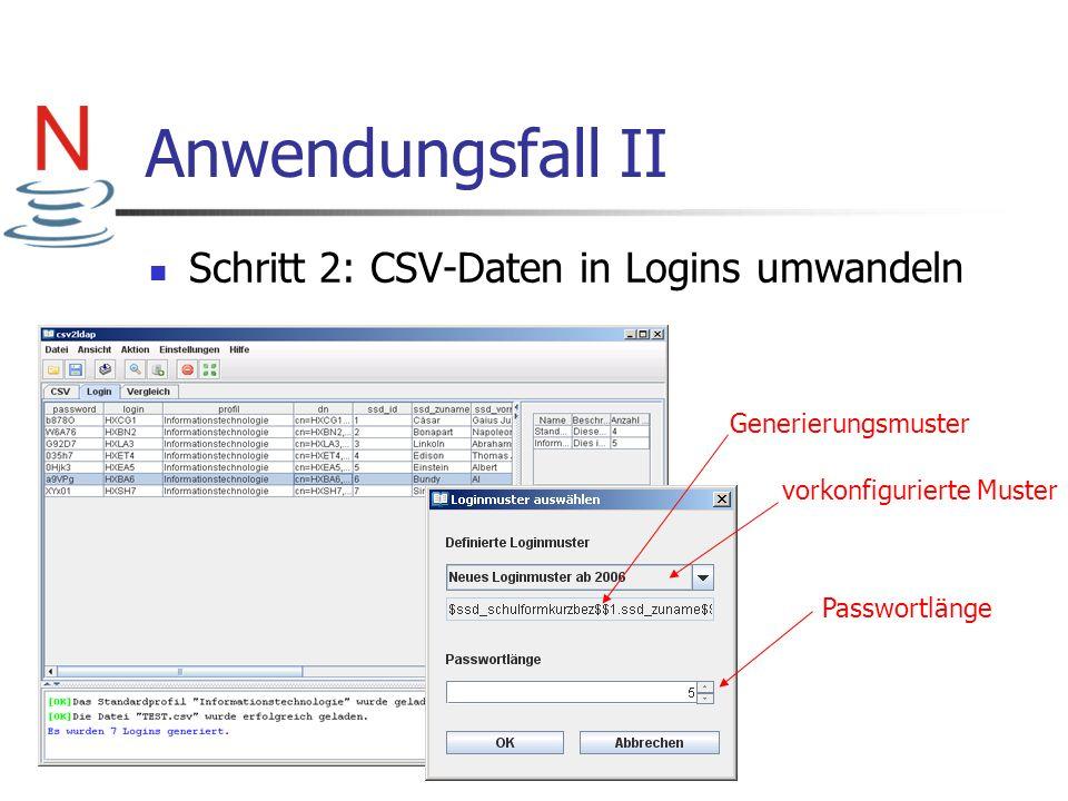 Anwendungsfall II Schritt 2: CSV-Daten in Logins umwandeln Generierungsmuster vorkonfigurierte Muster Passwortlänge