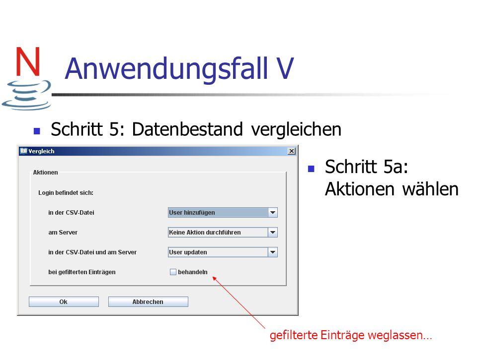 Anwendungsfall V Schritt 5: Datenbestand vergleichen gefilterte Einträge weglassen… Schritt 5a: Aktionen wählen