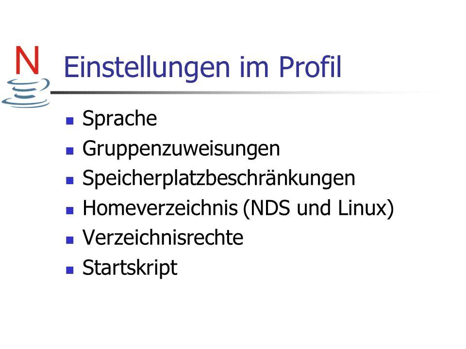 Einstellungen im Profil Sprache Gruppenzuweisungen Speicherplatzbeschränkungen Homeverzeichnis (NDS und Linux) Verzeichnisrechte Startskript