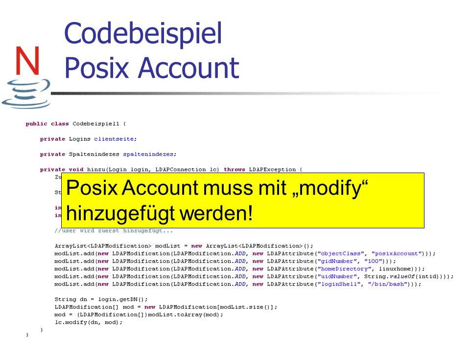 Codebeispiel Posix Account Posix Account muss mit modify hinzugefügt werden!