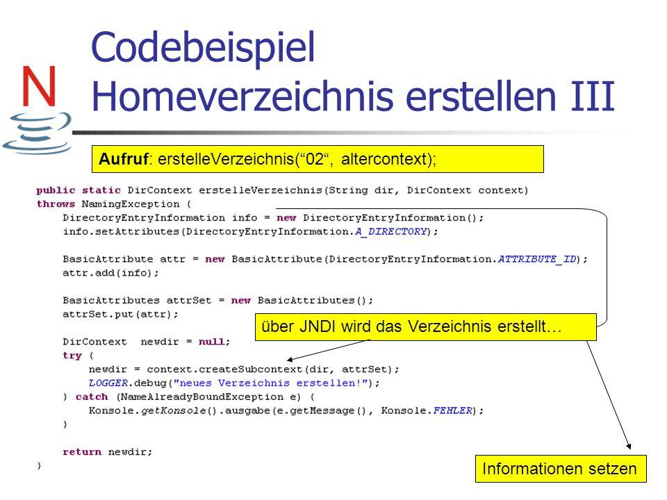 Codebeispiel Homeverzeichnis erstellen III Aufruf: erstelleVerzeichnis(02, altercontext); Informationen setzen über JNDI wird das Verzeichnis erstellt