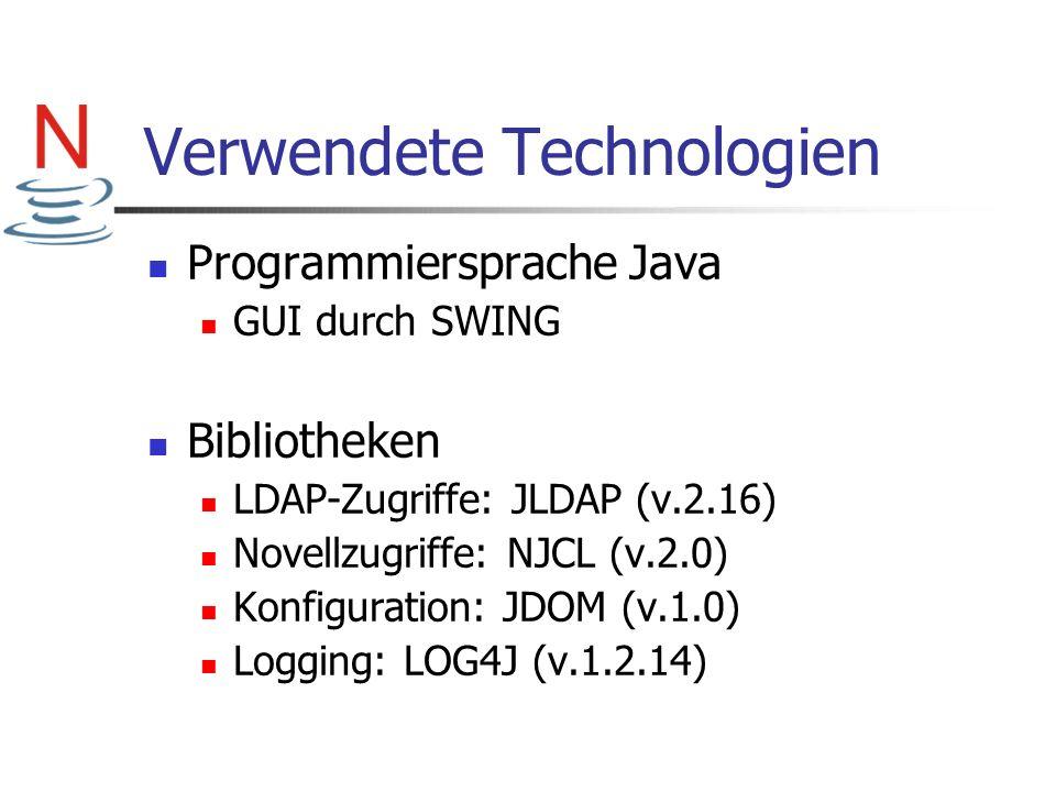 Verwendete Technologien Programmiersprache Java GUI durch SWING Bibliotheken LDAP-Zugriffe: JLDAP (v.2.16) Novellzugriffe: NJCL (v.2.0) Konfiguration: