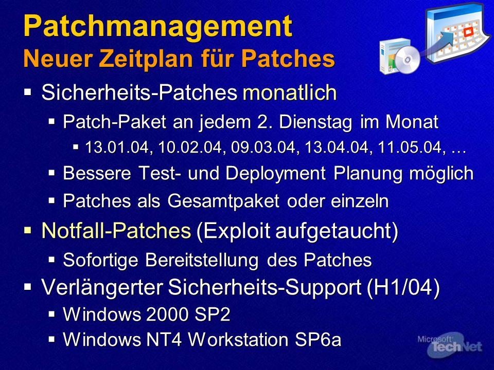 Patchmanagement Neuer Zeitplan für Patches Sicherheits-Patches monatlich Patch-Paket an jedem 2. Dienstag im Monat 13.01.04, 10.02.04, 09.03.04, 13.04