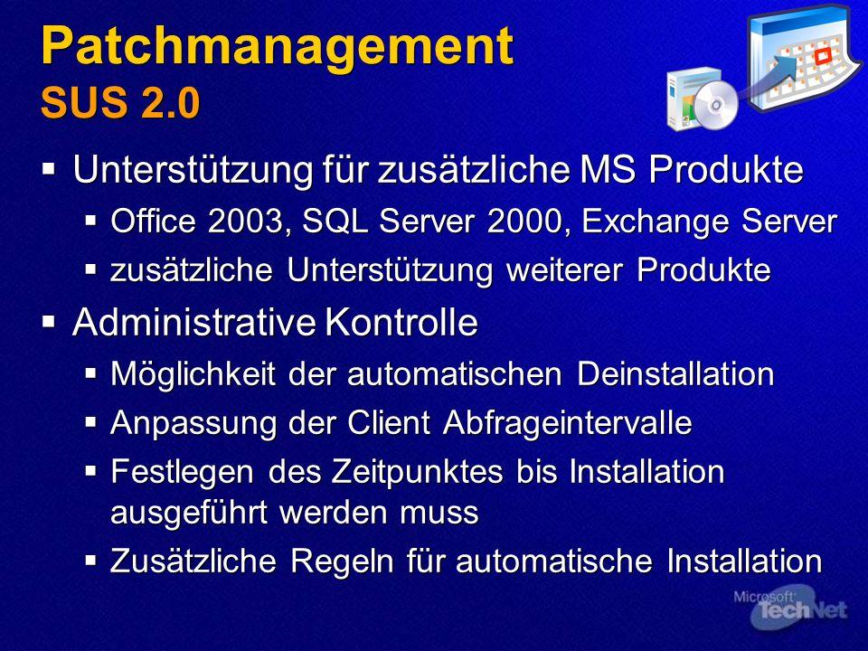 Patchmanagement SUS 2.0 Unterstützung für zusätzliche MS Produkte Office 2003, SQL Server 2000, Exchange Server zusätzliche Unterstützung weiterer Pro
