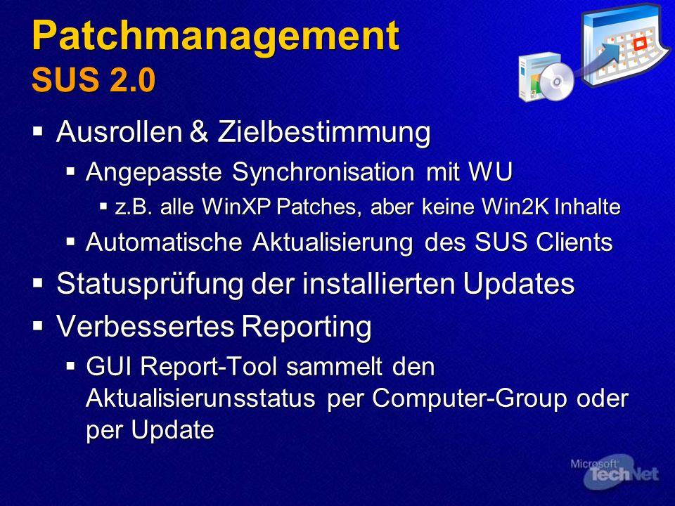 Patchmanagement SUS 2.0 Ausrollen & Zielbestimmung Angepasste Synchronisation mit WU z.B. alle WinXP Patches, aber keine Win2K Inhalte Automatische Ak