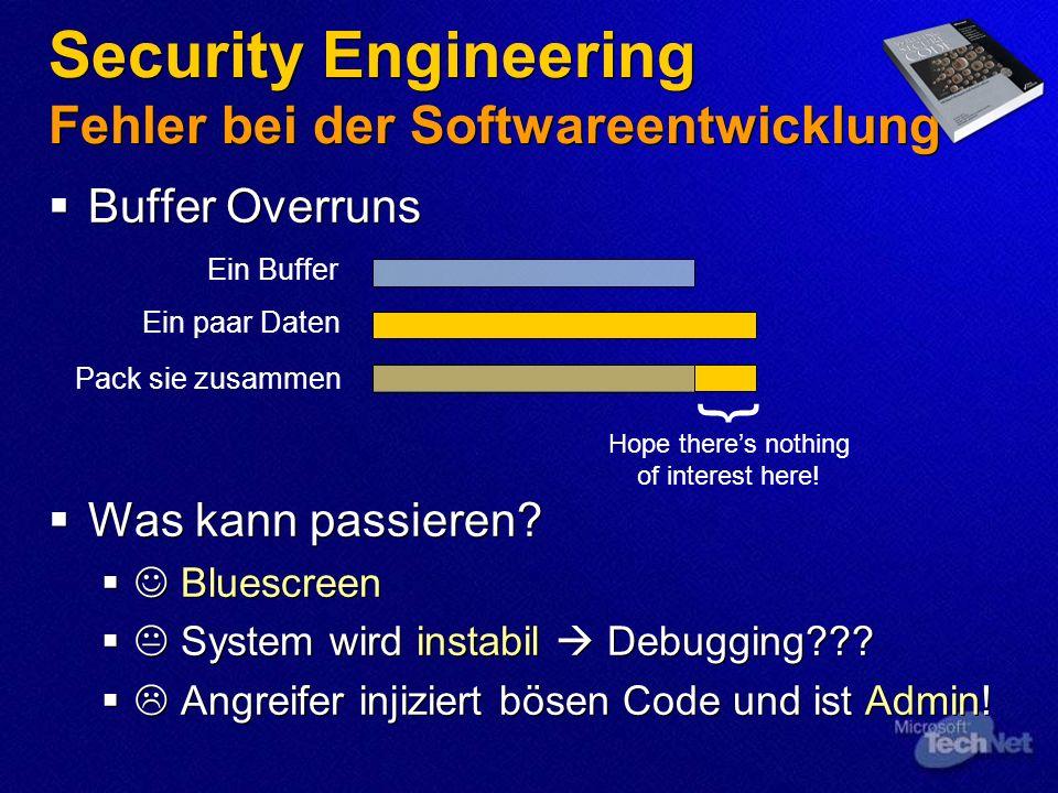 Security Engineering Fehler bei der Softwareentwicklung Buffer Overruns Was kann passieren? Bluescreen System wird instabil Debugging??? Angreifer inj