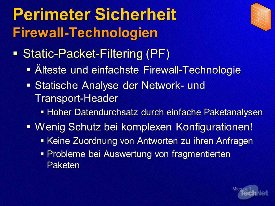 Perimeter Sicherheit Firewall-Technologien Static-Packet-Filtering (PF) Älteste und einfachste Firewall-Technologie Statische Analyse der Network- und