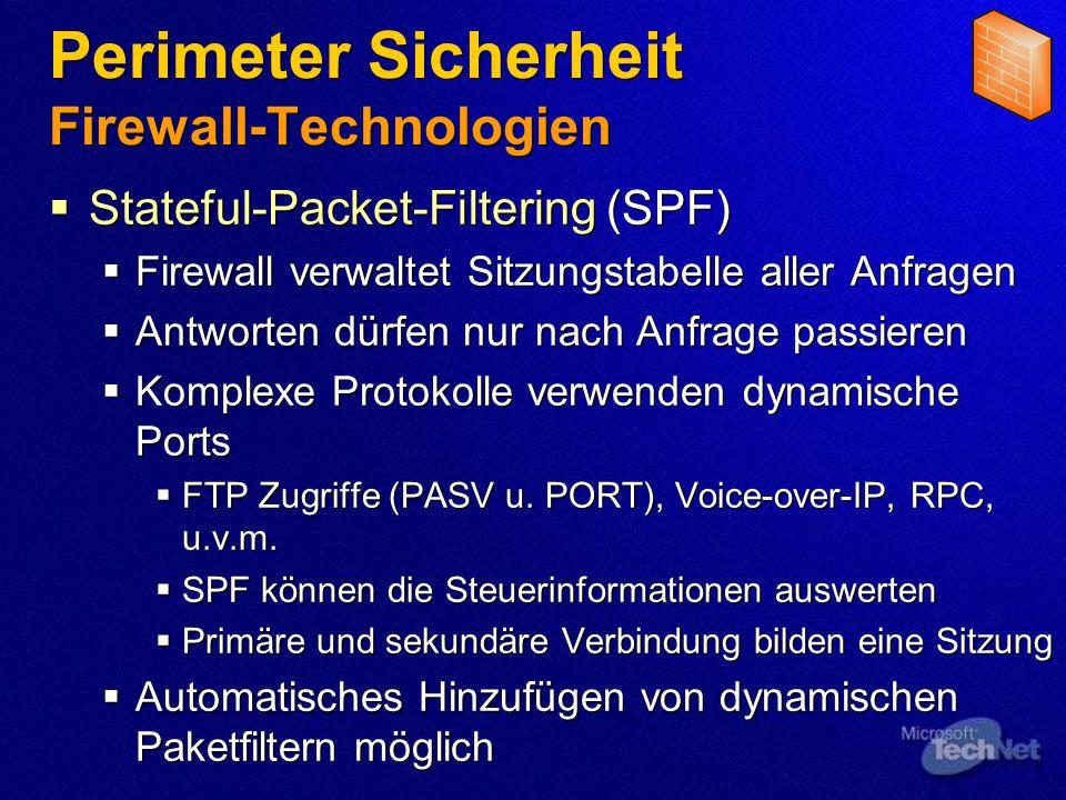 Perimeter Sicherheit Firewall-Technologien Stateful-Packet-Filtering (SPF) Firewall verwaltet Sitzungstabelle aller Anfragen Antworten dürfen nur nach