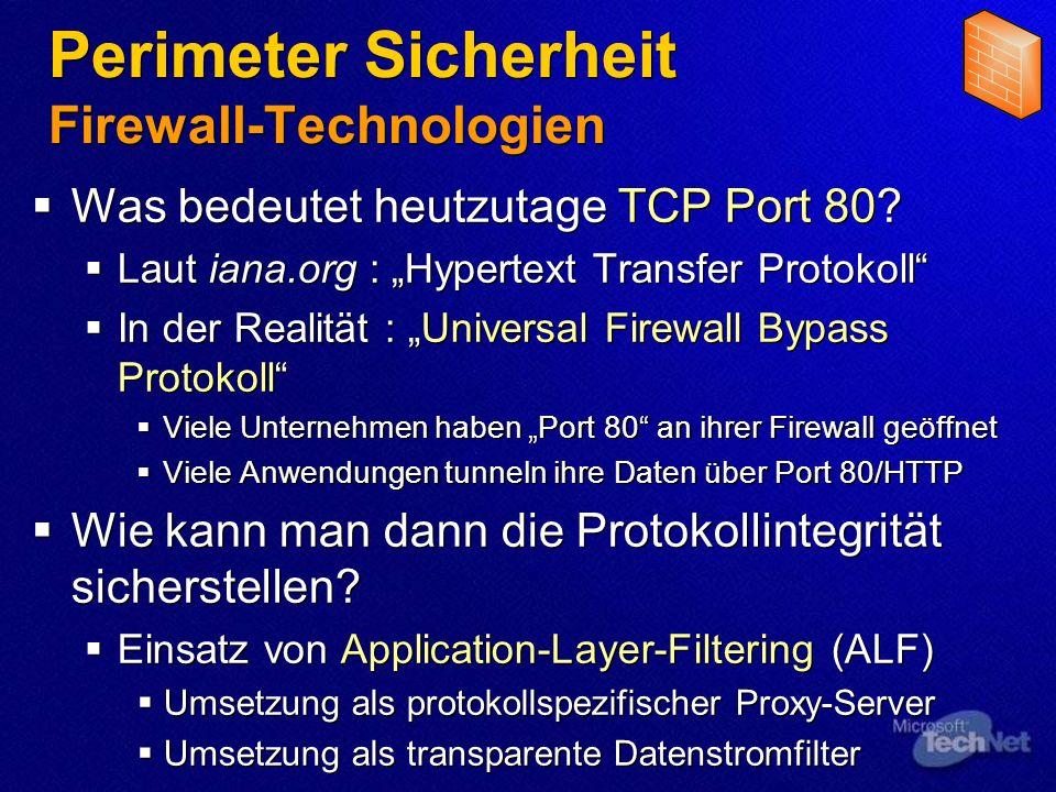 Perimeter Sicherheit Firewall-Technologien Was bedeutet heutzutage TCP Port 80? Laut iana.org : Hypertext Transfer Protokoll In der Realität : Univers
