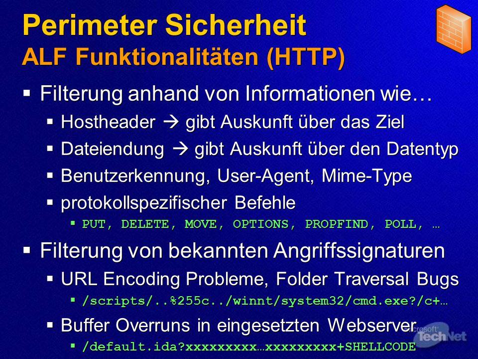 Perimeter Sicherheit ALF Funktionalitäten (HTTP) Filterung anhand von Informationen wie… Hostheader gibt Auskunft über das Ziel Dateiendung gibt Ausku