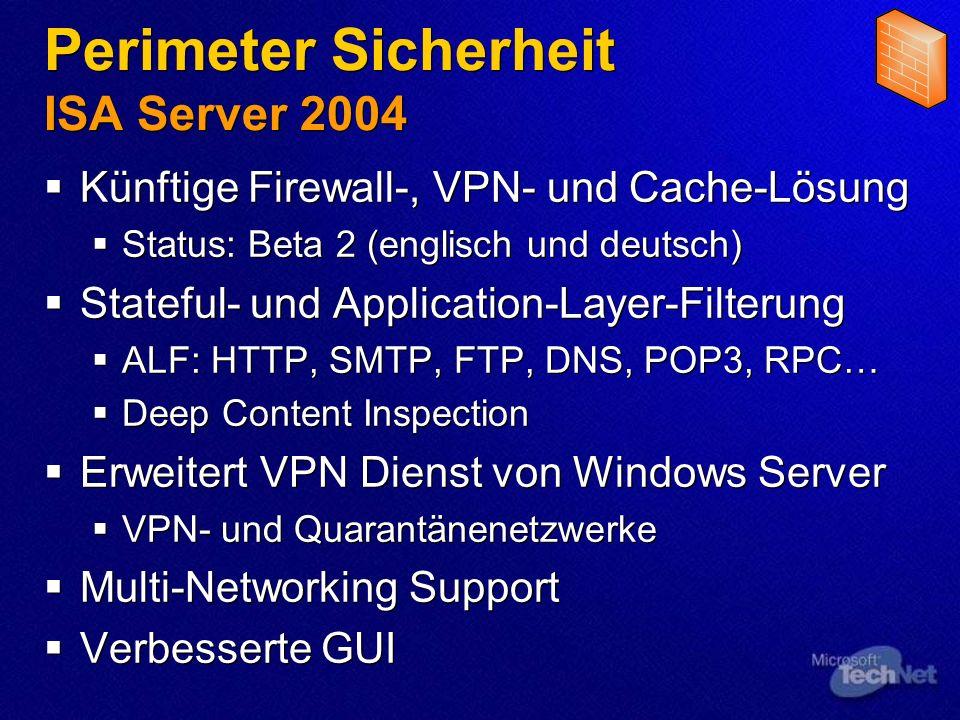 Perimeter Sicherheit ISA Server 2004 Künftige Firewall-, VPN- und Cache-Lösung Status: Beta 2 (englisch und deutsch) Stateful- und Application-Layer-F