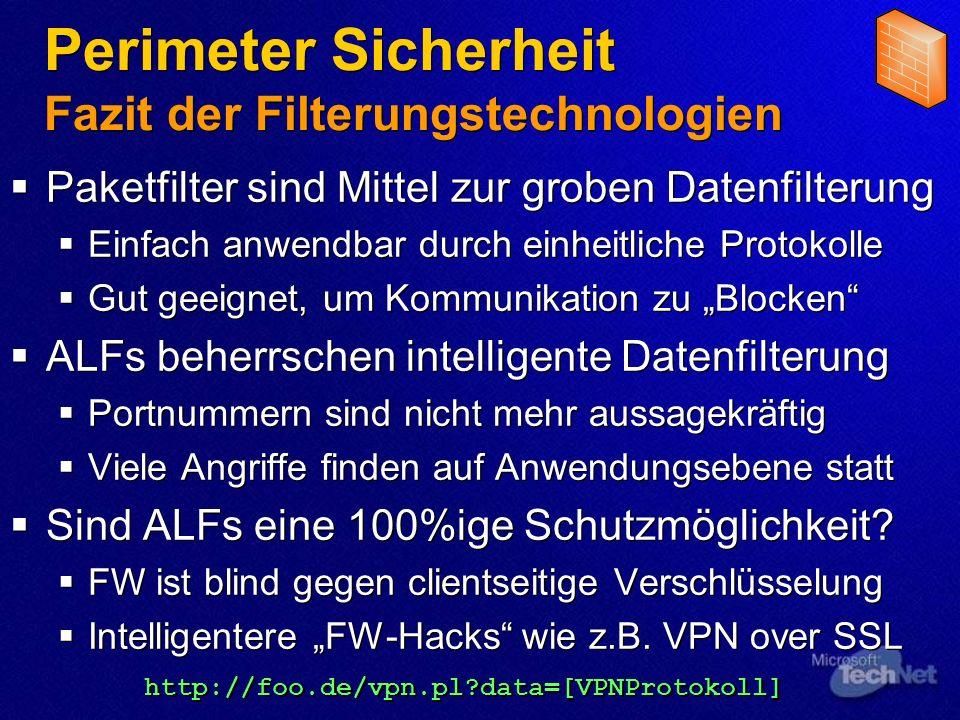Perimeter Sicherheit Fazit der Filterungstechnologien Paketfilter sind Mittel zur groben Datenfilterung Einfach anwendbar durch einheitliche Protokoll