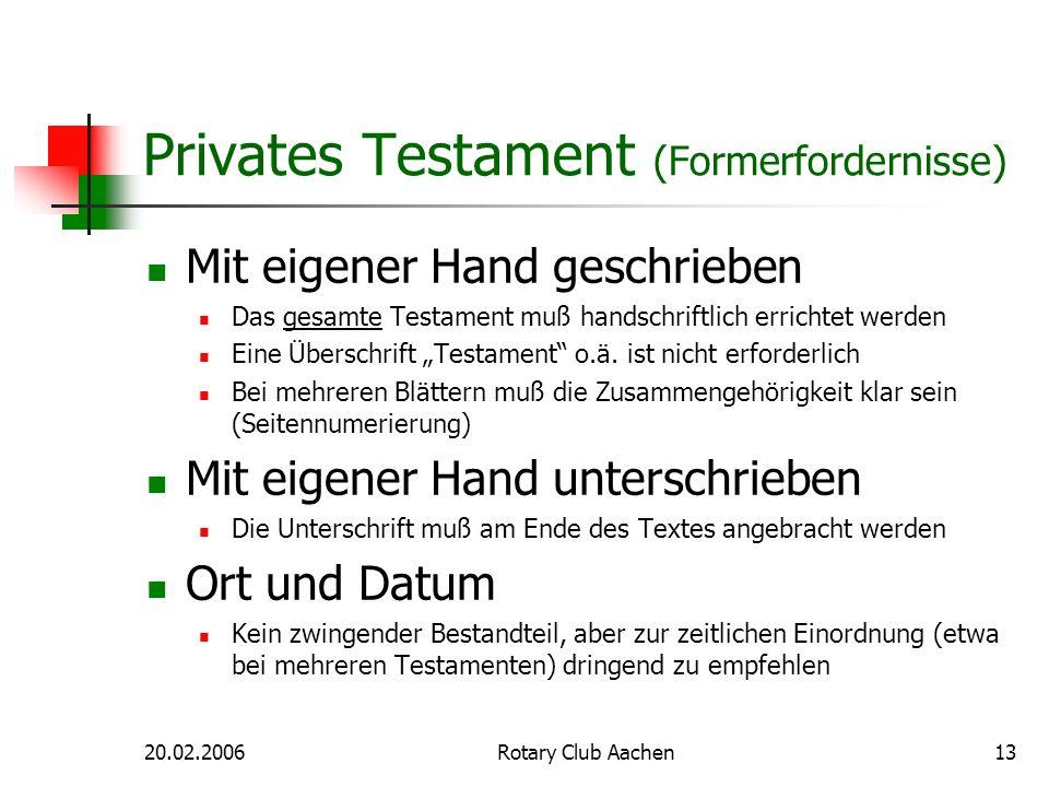 20.02.2006Rotary Club Aachen13 Privates Testament (Formerfordernisse) Mit eigener Hand geschrieben Das gesamte Testament muß handschriftlich errichtet