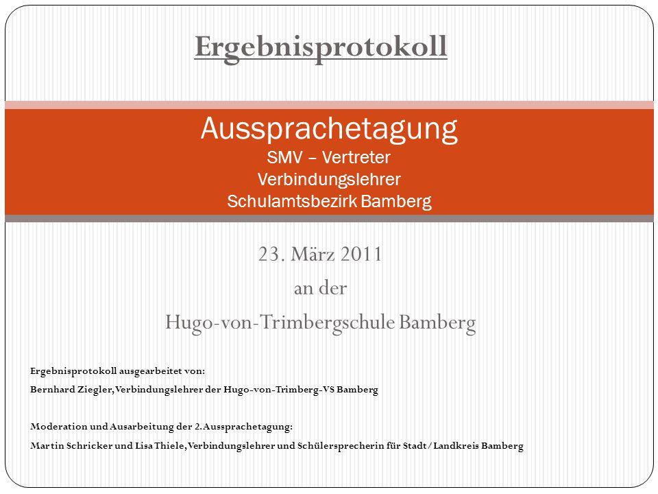 23. März 2011 an der Hugo-von-Trimbergschule Bamberg Aussprachetagung SMV – Vertreter Verbindungslehrer Schulamtsbezirk Bamberg Ergebnisprotokoll Erge