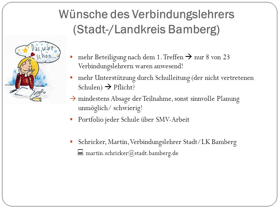 Wünsche des Verbindungslehrers (Stadt-/Landkreis Bamberg) mehr Beteiligung nach dem 1. Treffen nur 8 von 23 Verbindungslehrern waren anwesend! mehr Un