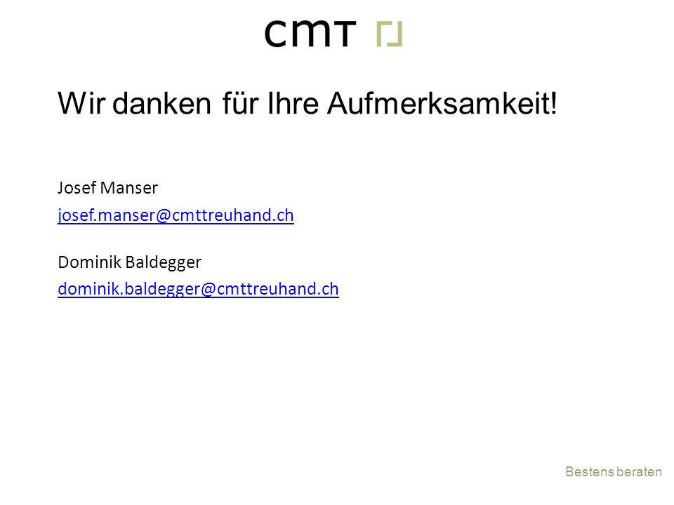 Josef Manser josef.manser@cmttreuhand.ch Dominik Baldegger dominik.baldegger@cmttreuhand.ch Bestens beraten Wir danken für Ihre Aufmerksamkeit!