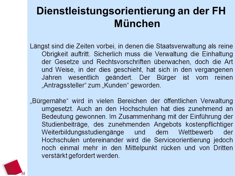 Dienstleistungsorientierung an der FH München Längst sind die Zeiten vorbei, in denen die Staatsverwaltung als reine Obrigkeit auftritt. Sicherlich mu