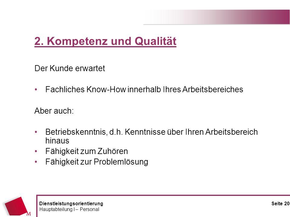 DienstleistungsorientierungSeite 20 Hauptabteilung I – Personal 2. Kompetenz und Qualität Der Kunde erwartet Fachliches Know-How innerhalb Ihres Arbei