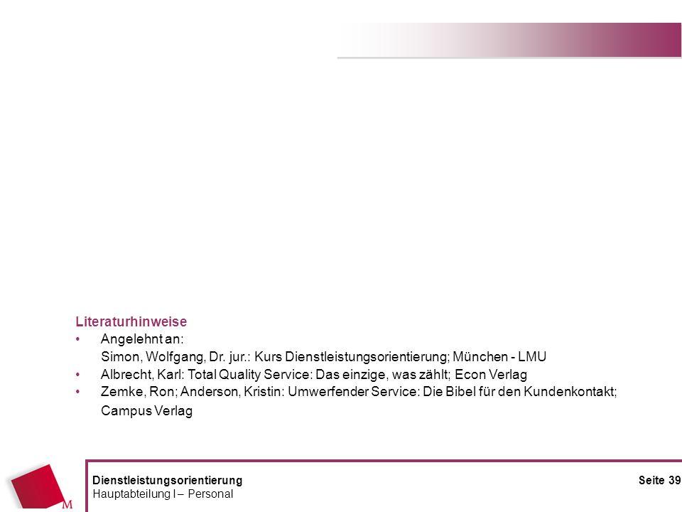 DienstleistungsorientierungSeite 39 Hauptabteilung I – Personal Literaturhinweise Angelehnt an: Simon, Wolfgang, Dr. jur.: Kurs Dienstleistungsorienti