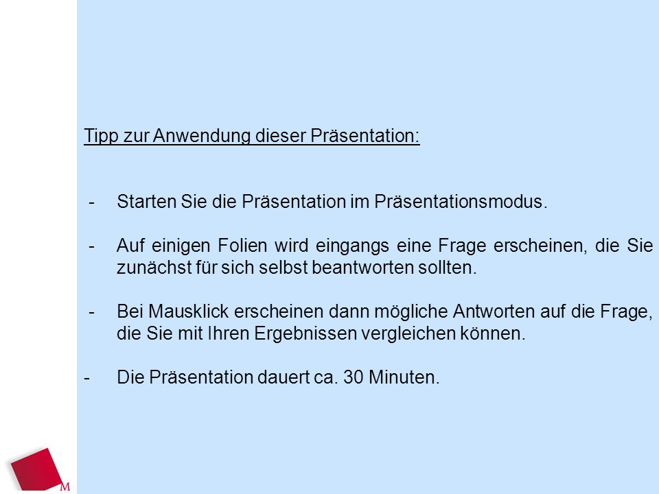 Tipp zur Anwendung dieser Präsentation: - Starten Sie die Präsentation im Präsentationsmodus. - Auf einigen Folien wird eingangs eine Frage erscheinen