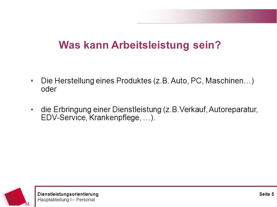 DienstleistungsorientierungSeite 5 Hauptabteilung I – Personal Die Herstellung eines Produktes (z.B. Auto, PC, Maschinen…) oder die Erbringung einer D