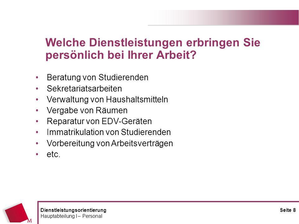 DienstleistungsorientierungSeite 8 Hauptabteilung I – Personal Beratung von Studierenden Sekretariatsarbeiten Verwaltung von Haushaltsmitteln Vergabe