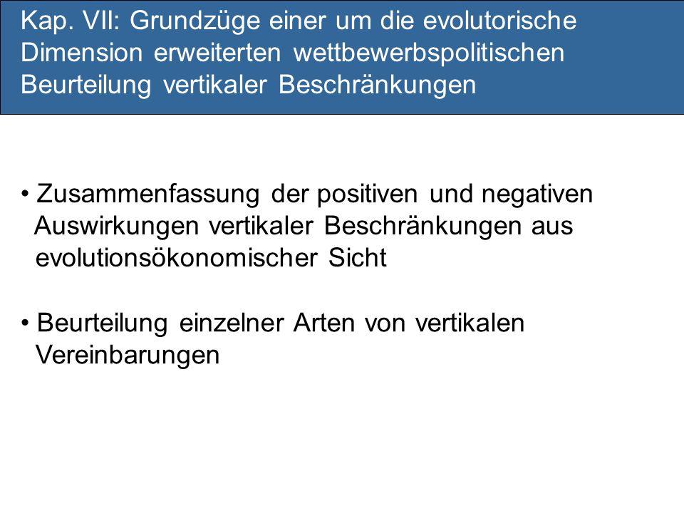 Kap. VII: Grundzüge einer um die evolutorische Dimension erweiterten wettbewerbspolitischen Beurteilung vertikaler Beschränkungen Zusammenfassung der