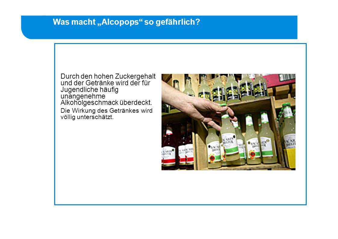 Gefahren Bei den Alcopops handelt es sich um Limonadengetränke, denen destillierter Alkohol (Spirituosen, Branntwein) zugefügt wird. Durch den hohen Z