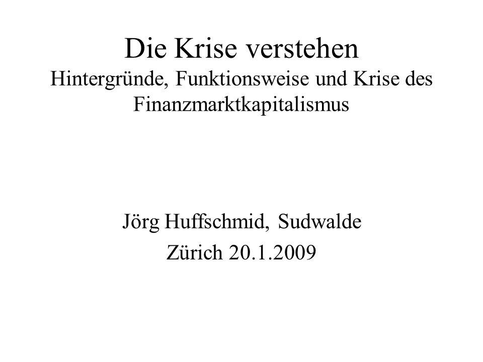 Die Krise verstehen Hintergründe, Funktionsweise und Krise des Finanzmarktkapitalismus Jörg Huffschmid, Sudwalde Zürich 20.1.2009