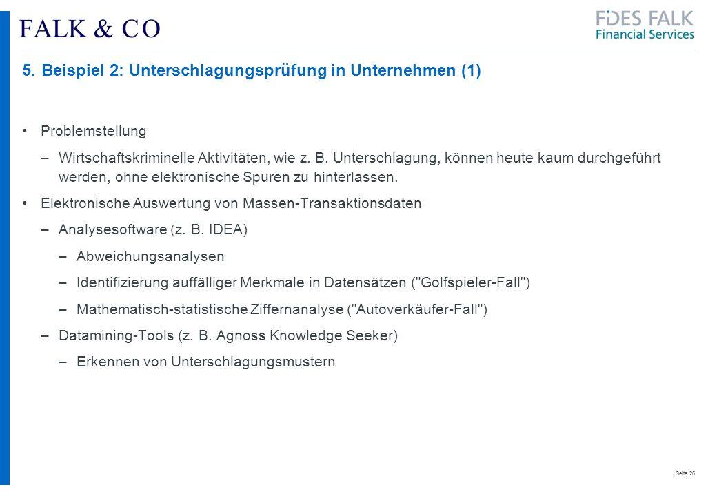 Seite 26 5.Beispiel 2: Unterschlagungsprüfung in Unternehmen (1) Problemstellung –Wirtschaftskriminelle Aktivitäten, wie z.
