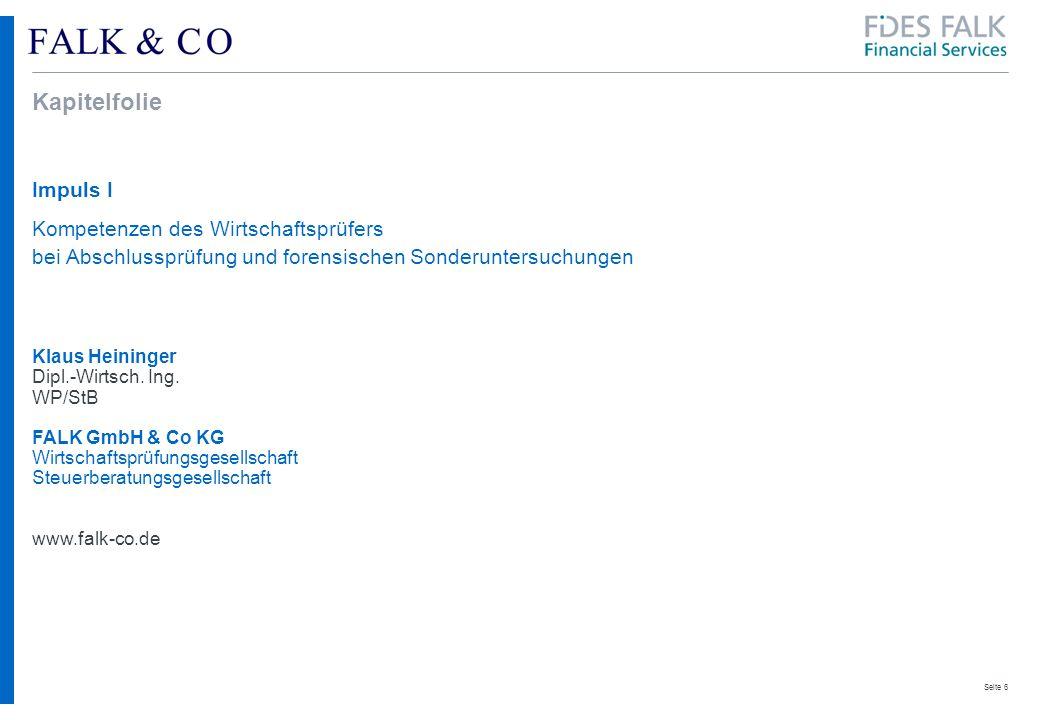 Seite 6 Kapitelfolie Impuls I Kompetenzen des Wirtschaftsprüfers bei Abschlussprüfung und forensischen Sonderuntersuchungen Klaus Heininger Dipl.-Wirtsch.