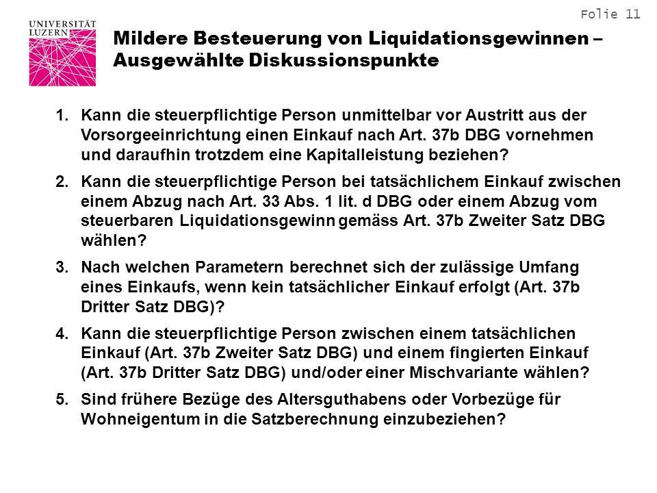 Folie 11 Mildere Besteuerung von Liquidationsgewinnen – Ausgewählte Diskussionspunkte 1.Kann die steuerpflichtige Person unmittelbar vor Austritt aus der Vorsorgeeinrichtung einen Einkauf nach Art.