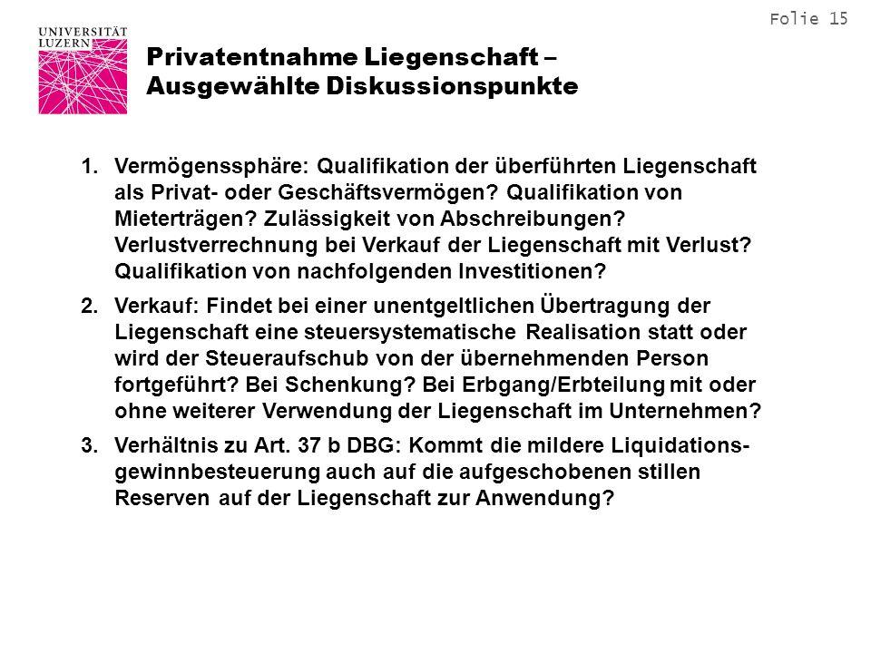Folie 15 Privatentnahme Liegenschaft – Ausgewählte Diskussionspunkte 1.Vermögenssphäre: Qualifikation der überführten Liegenschaft als Privat- oder Geschäftsvermögen.