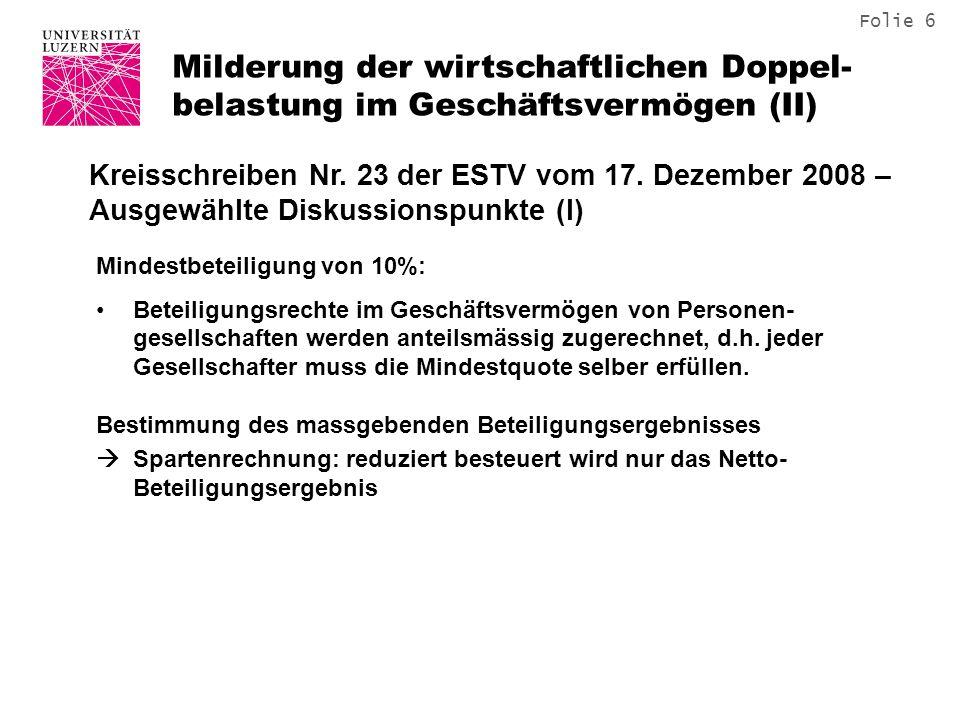 Folie 7 Milderung der wirtschaftlichen Doppel- belastung im Geschäftsvermögen (III) Kreisschreiben Nr.