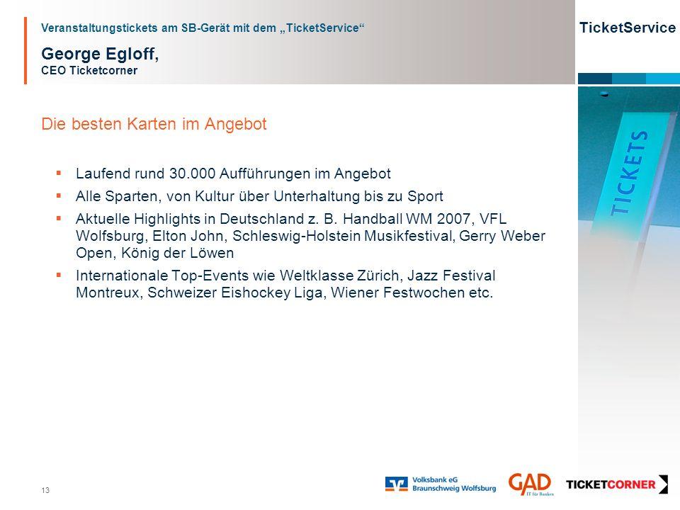 Veranstaltungstickets am SB-Gerät mit dem TicketService TicketService 13 George Egloff, CEO Ticketcorner Die besten Karten im Angebot Laufend rund 30.