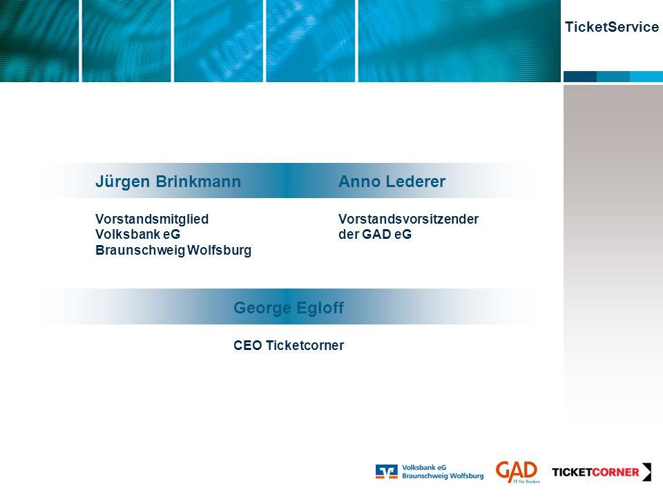TicketService Jürgen Brinkmann Vorstandsmitglied Volksbank eG Braunschweig Wolfsburg Anno Lederer Vorstandsvorsitzender der GAD eG George Egloff CEO T