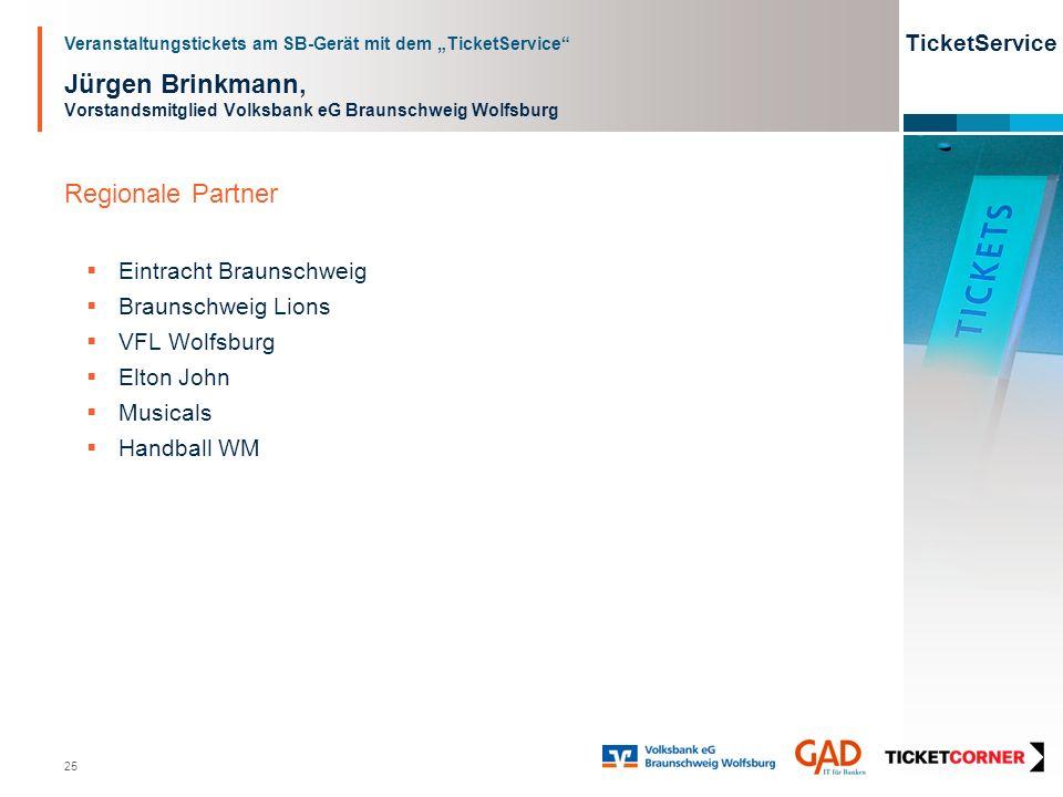 Veranstaltungstickets am SB-Gerät mit dem TicketService TicketService 25 Jürgen Brinkmann, Vorstandsmitglied Volksbank eG Braunschweig Wolfsburg Regio