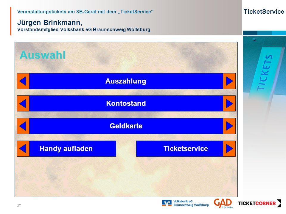 Veranstaltungstickets am SB-Gerät mit dem TicketService TicketService 27 Jürgen Brinkmann, Vorstandsmitglied Volksbank eG Braunschweig Wolfsburg Auswa