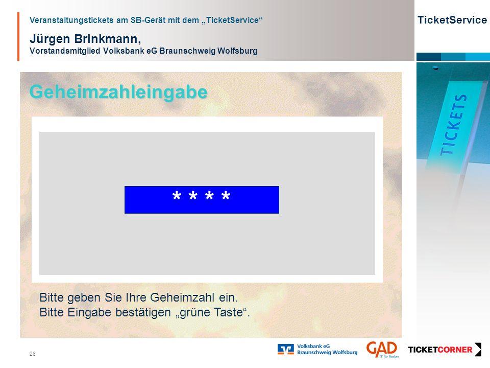 Veranstaltungstickets am SB-Gerät mit dem TicketService TicketService 28 Jürgen Brinkmann, Vorstandsmitglied Volksbank eG Braunschweig Wolfsburg Gehei