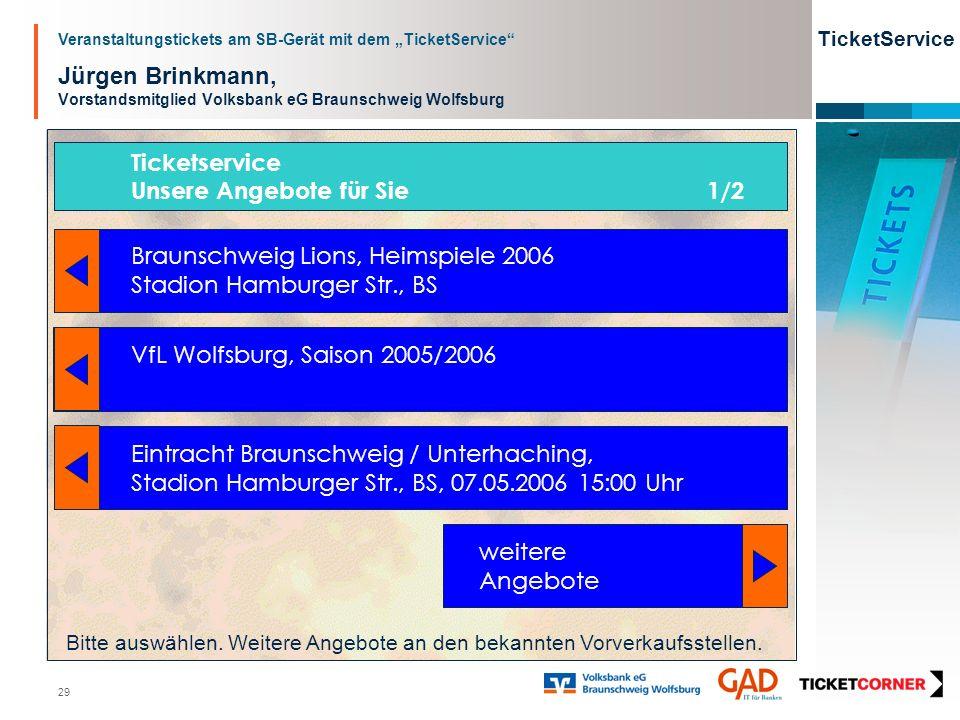 Veranstaltungstickets am SB-Gerät mit dem TicketService TicketService 29 Jürgen Brinkmann, Vorstandsmitglied Volksbank eG Braunschweig Wolfsburg Bitte