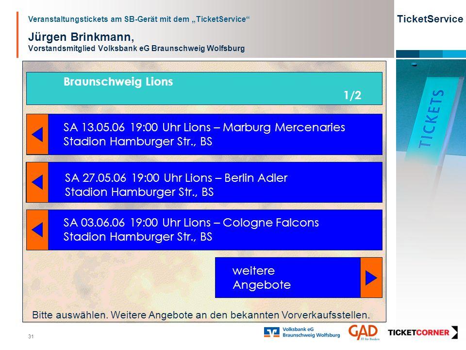 Veranstaltungstickets am SB-Gerät mit dem TicketService TicketService 31 Jürgen Brinkmann, Vorstandsmitglied Volksbank eG Braunschweig Wolfsburg SA 13