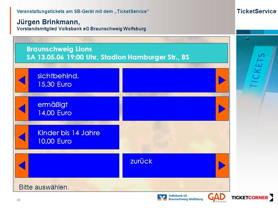 Veranstaltungstickets am SB-Gerät mit dem TicketService TicketService 36 Jürgen Brinkmann, Vorstandsmitglied Volksbank eG Braunschweig Wolfsburg sicht