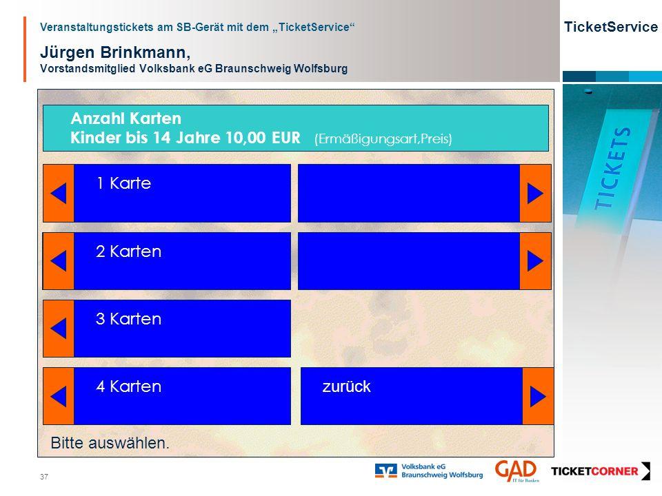 Veranstaltungstickets am SB-Gerät mit dem TicketService TicketService 37 Jürgen Brinkmann, Vorstandsmitglied Volksbank eG Braunschweig Wolfsburg 1 Kar