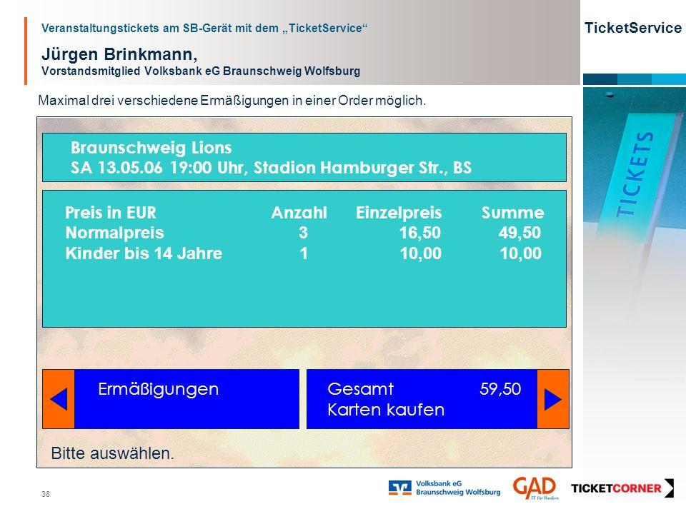 Veranstaltungstickets am SB-Gerät mit dem TicketService TicketService 38 Jürgen Brinkmann, Vorstandsmitglied Volksbank eG Braunschweig Wolfsburg Ermäß