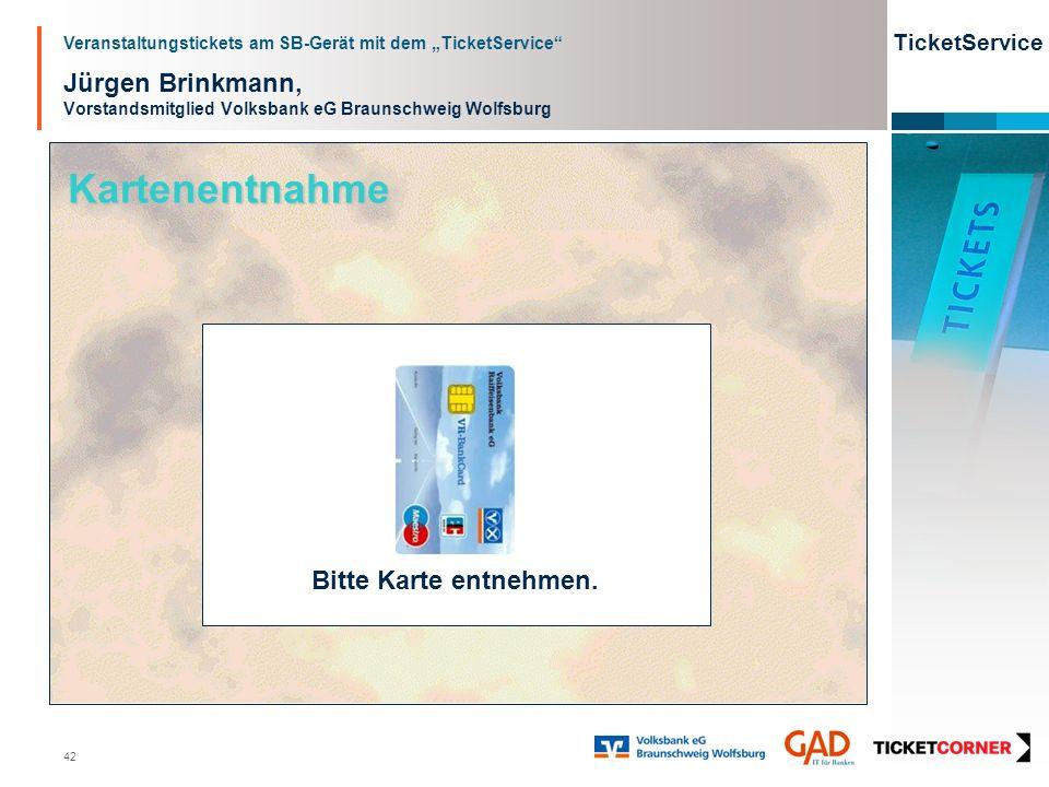Veranstaltungstickets am SB-Gerät mit dem TicketService TicketService 42 Jürgen Brinkmann, Vorstandsmitglied Volksbank eG Braunschweig Wolfsburg Bitte