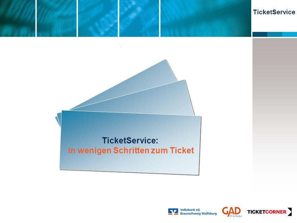 TicketService TicketService: In wenigen Schritten zum Ticket